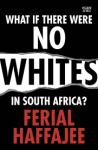 What if there were not whites in SA by by Ferial Haffajee